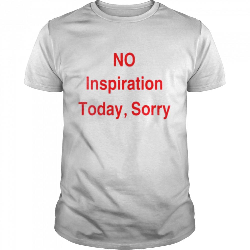 No inspiration today sorry shirt Classic Men's T-shirt