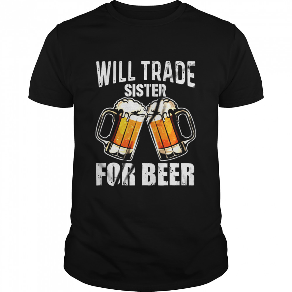 Will Trade Sister For Beer shirt Classic Men's T-shirt