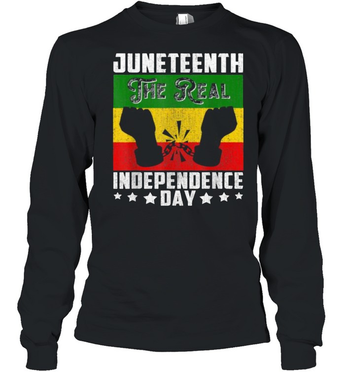 Black Freedom JuneteenthThe Real Independence Freedom Day T- Long Sleeved T-shirt