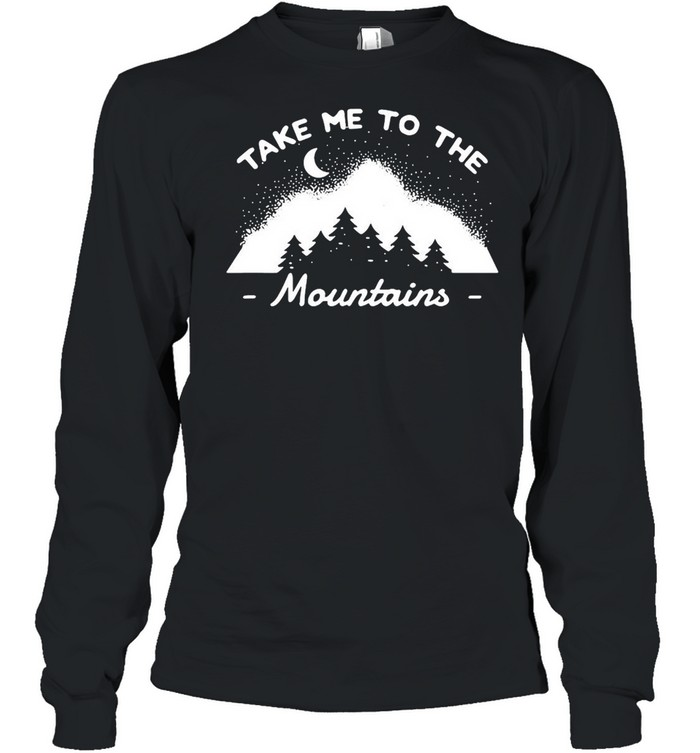 Camping Camper Take Me To The Mountains T-shirt Long Sleeved T-shirt