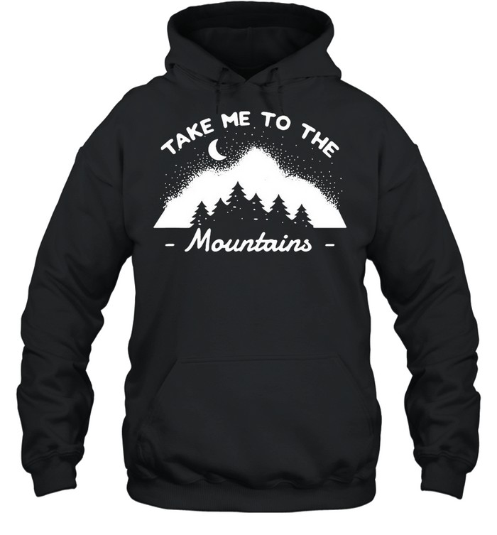 Camping Camper Take Me To The Mountains T-shirt Unisex Hoodie
