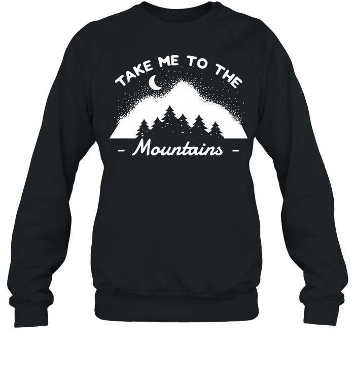 Camping Camper Take Me To The Mountains T-shirt Unisex Sweatshirt