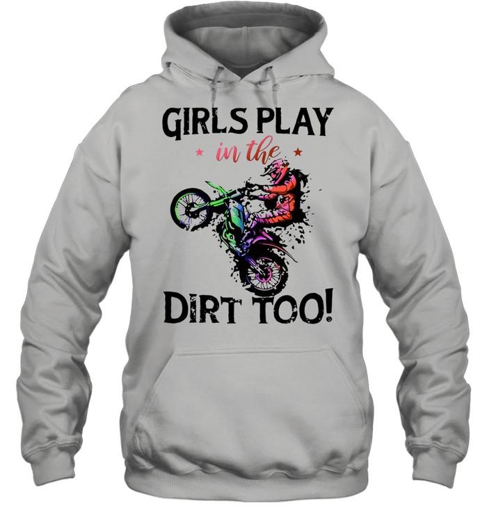 Motocross Girls Play In The Dirt Too T-shirt Unisex Hoodie