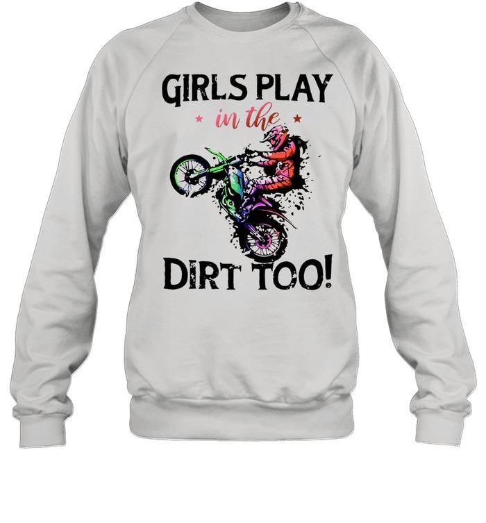 Motocross Girls Play In The Dirt Too T-shirt Unisex Sweatshirt