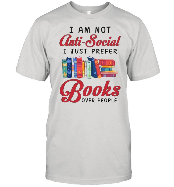 I Am Not Anti-Social I Just Prefer Books Over People T-shirt Classic Men's T-shirt