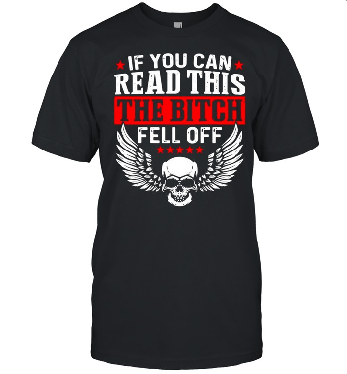 If You Can Read This The Bitch Fell Off Motorcycle shirt Classic Men's T-shirt