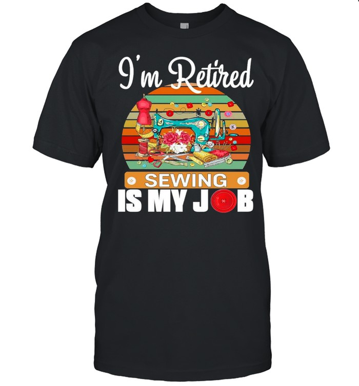 Im Retired Sewing Is My Job shirt Classic Men's T-shirt