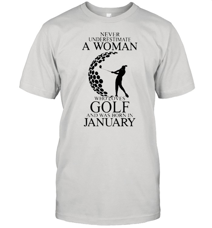 Never Underestimate A Woman Who Loves Golf And Was Born In January  Classic Men's T-shirt
