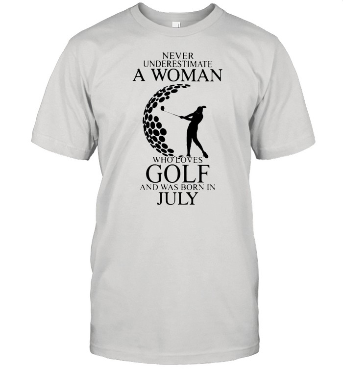 Never Underestimate A Woman Who Loves Golf And Was Born In July  Classic Men's T-shirt