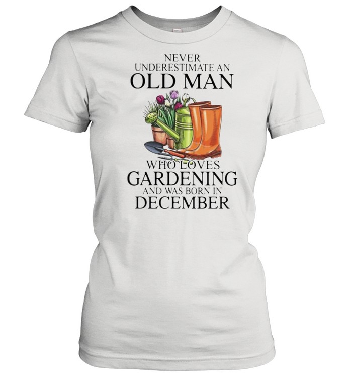 Never Underestimate An Old Man Who Loves Gardening And Was Born In December Flower  Classic Women's T-shirt