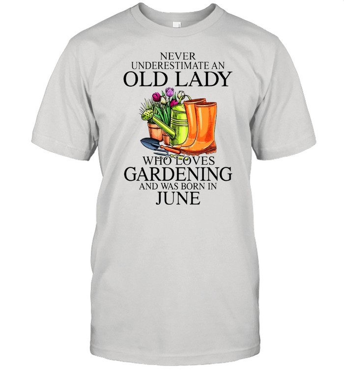 Never Underestimate An Old Man Who Loves Gardening And Was Born In June  Classic Men's T-shirt