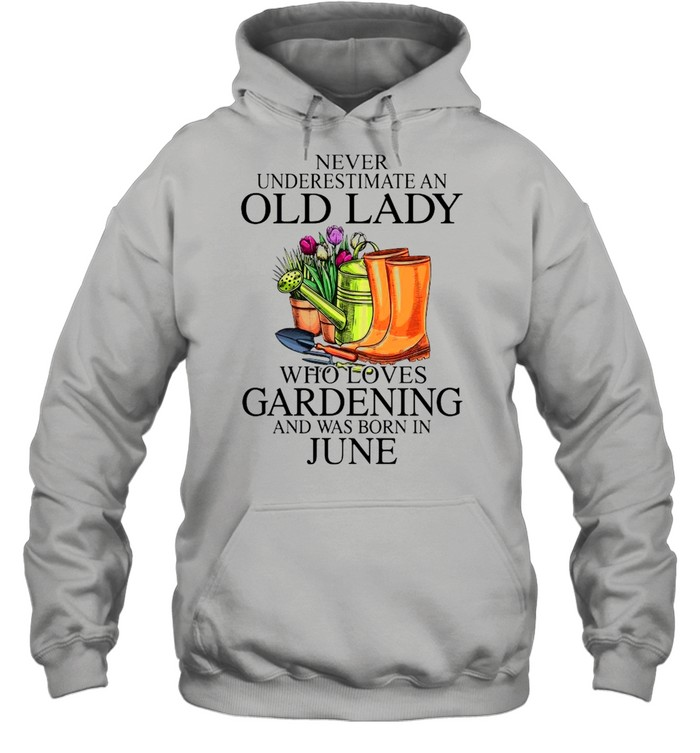 Never Underestimate An Old Man Who Loves Gardening And Was Born In June  Unisex Hoodie