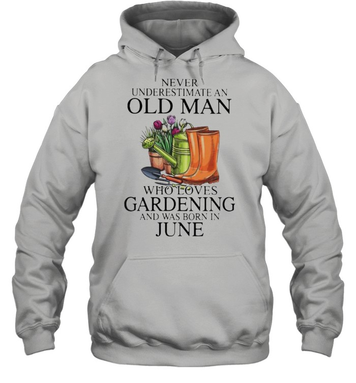 Never Underestimate An Old Man Who Loves Gardening And Was Born In June Flower  Unisex Hoodie