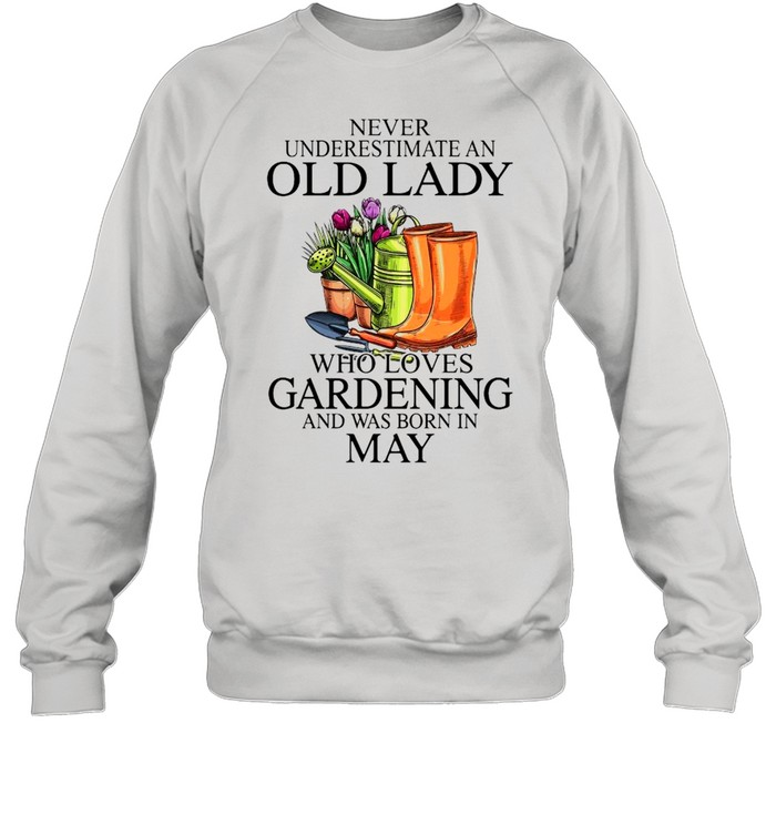 Never Underestimate An Old Man who Loves Gardening And Was Born In May  Unisex Sweatshirt