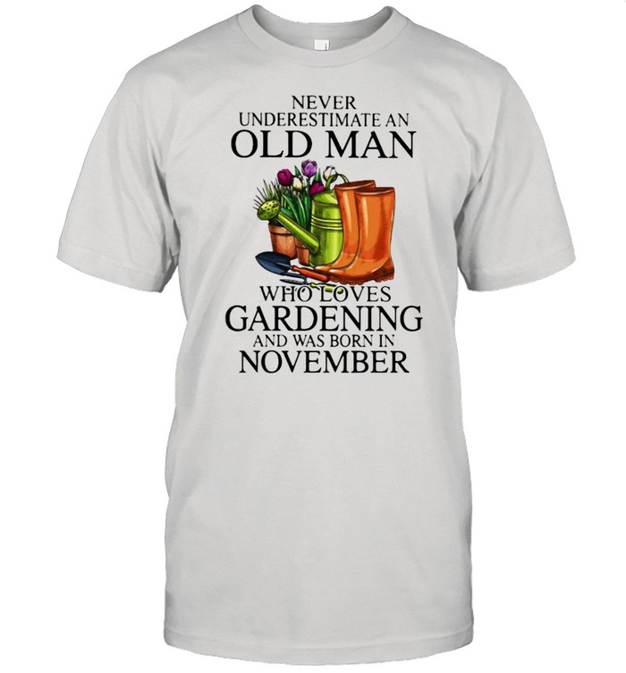 Never Underestimate An Old Man Who Loves Gardening And Was Born In November Flower  Classic Men's T-shirt