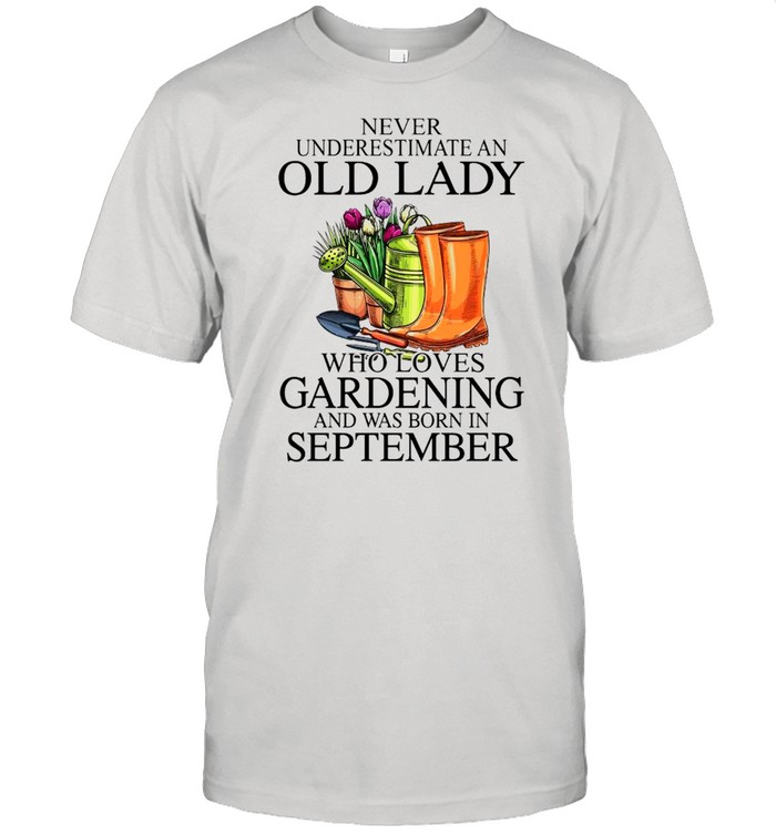 Never Underestimate An Old Man Who Loves Gardening And Was Born In September  Classic Men's T-shirt