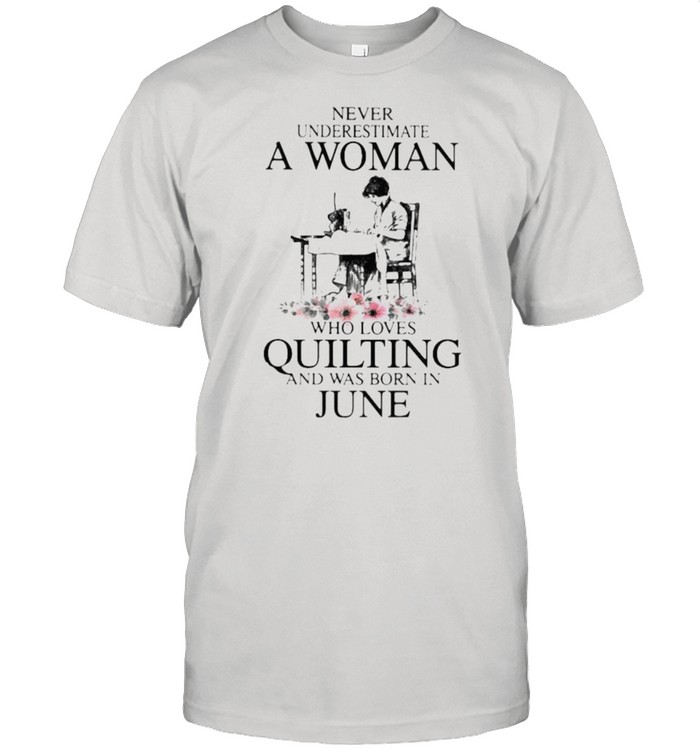 Never Underestimate An Old Woman Who Loves Quilting And Was Born In June Flower  Classic Men's T-shirt