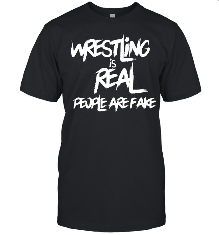 Wrestling Is Real People Are Fake  Classic Men's T-shirt