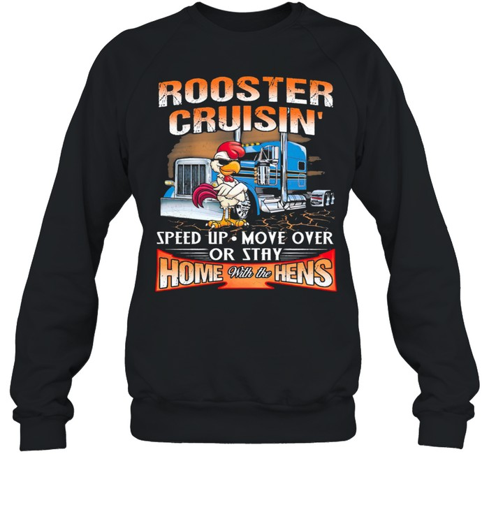 Rooster Cruisin Speed Up Mover Over Or Stay Home With The Hens shirt Unisex Sweatshirt