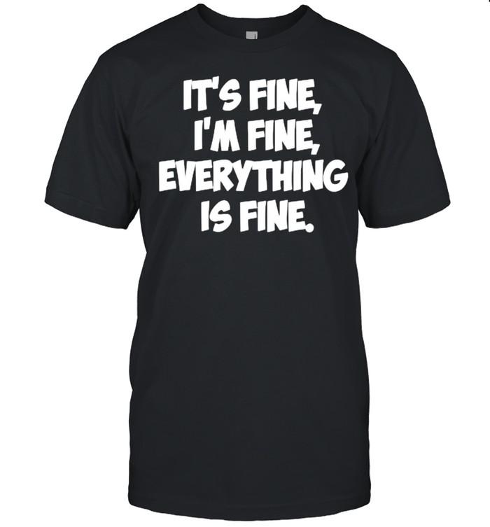 It's Fine, F'm Fine, Everything Is Fine T- Classic Men's T-shirt