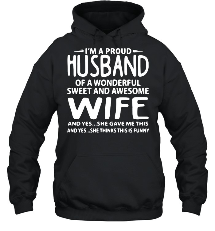 I'm A Proud Husband Of A Wonderful Sweet And Awesome Wife T-shirt Unisex Hoodie
