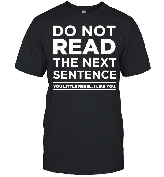 Do Not Read This You Little Rebel I Like You idea shirt Classic Men's T-shirt