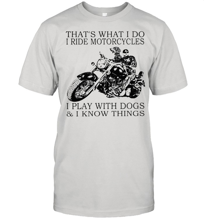 Thats what I do ride motorcycles I play with dogs and I know things shirt Classic Men's T-shirt