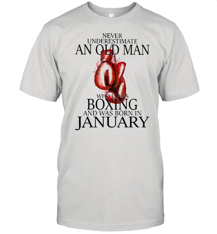 Never Underestimate An Old Man Who Loves Boxing And Was Born In January  Classic Men's T-shirt