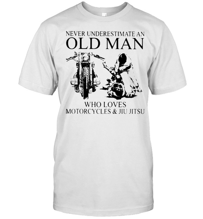 Never Underestimate An Old Man Who Loves Motorcycles And Jiu Jitsu  Classic Men's T-shirt