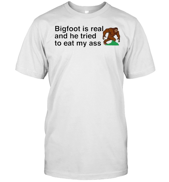 Bigfoot is real and he tried to eat my ass shirt Classic Men's T-shirt
