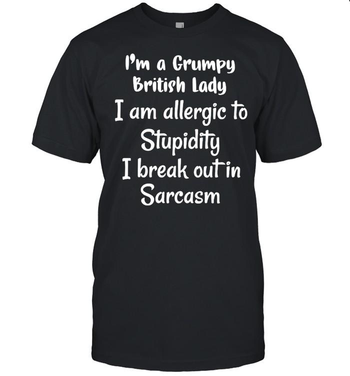 I'm a grumpy British lady I am allergic to stupidity shirt Classic Men's T-shirt
