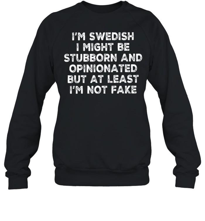 Im swedish I might be stubborn and opinionated but at least Im not fake shirt Unisex Sweatshirt