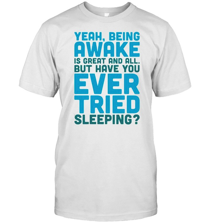 Yeah being awake is great and all but have you ever tried sleeping shirt Classic Men's T-shirt