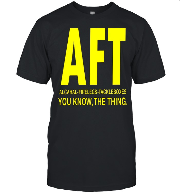 Aft alcohol firelegs tackle boxes you know the thing shirt Classic Men's T-shirt