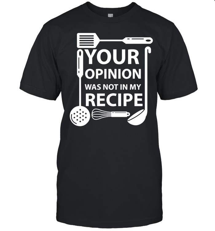 Your Opinion Was Not In My Recipe Chef Cook Cooking Utensil shirt Classic Men's T-shirt