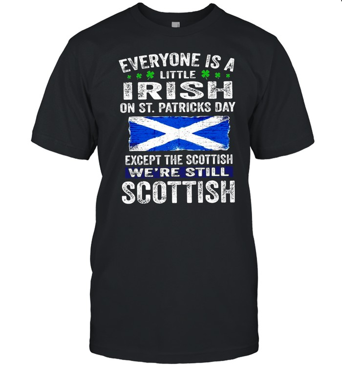Everyone Is A Little Irish On St. Patrick's Day Except The Scottish We're Still Scottish T-shirt Classic Men's T-shirt