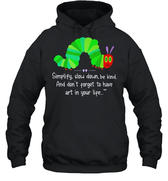 Simplify slow down be kind and don't forget to have art in your life shirt Unisex Hoodie