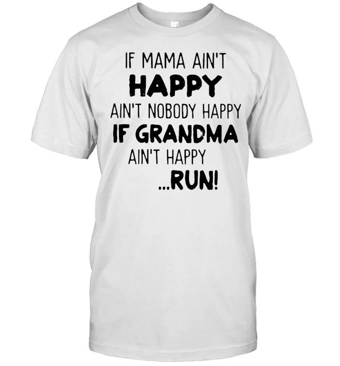 If Mama Ain't Happy Ain't Nobody Happy If Grandma Ain't Happy Run  Classic Men's T-shirt