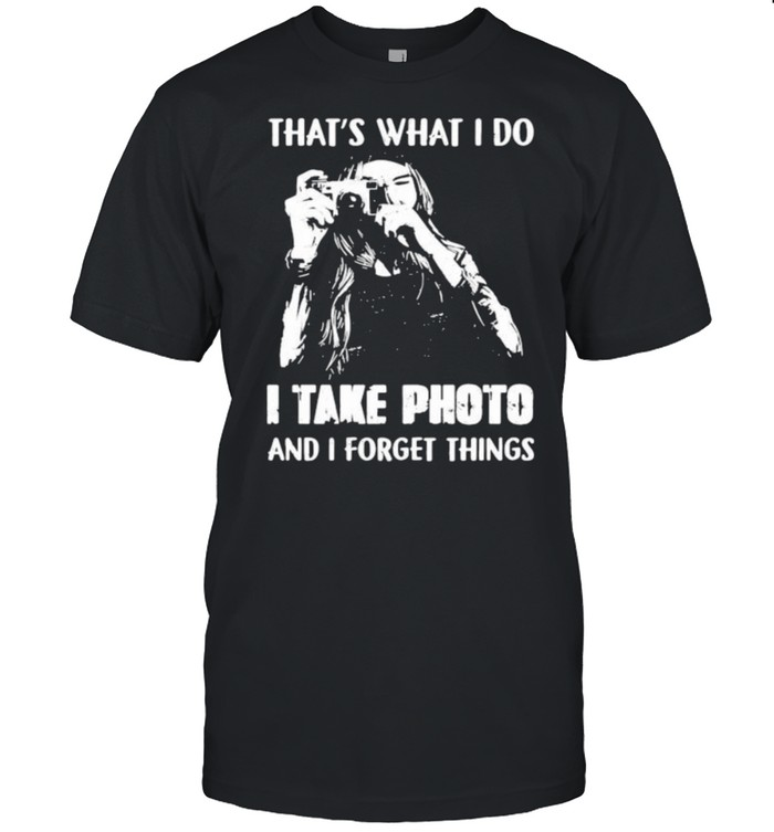 Thats what i do i take photo and i forget things shirt Classic Men's T-shirt