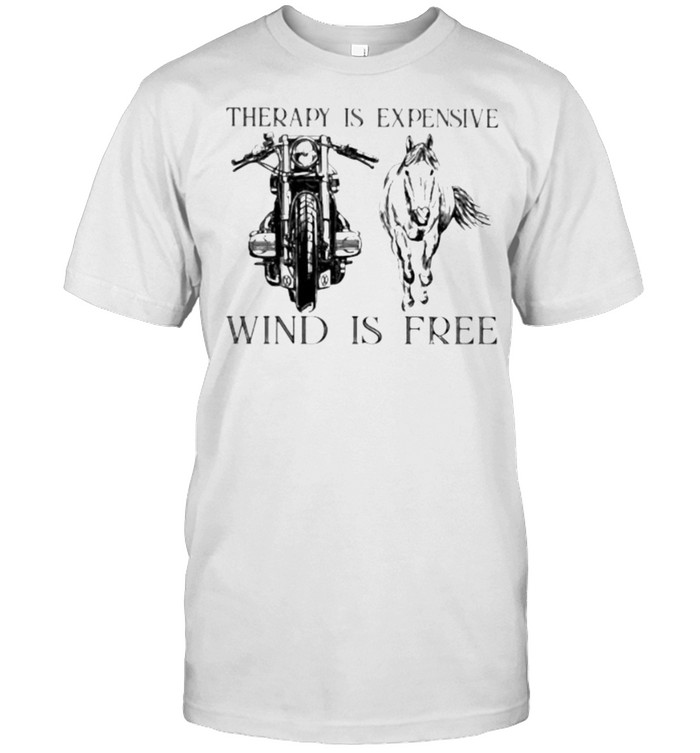 Therapy Is Expensive Wind Is Free Motorcycle And Horses  Classic Men's T-shirt
