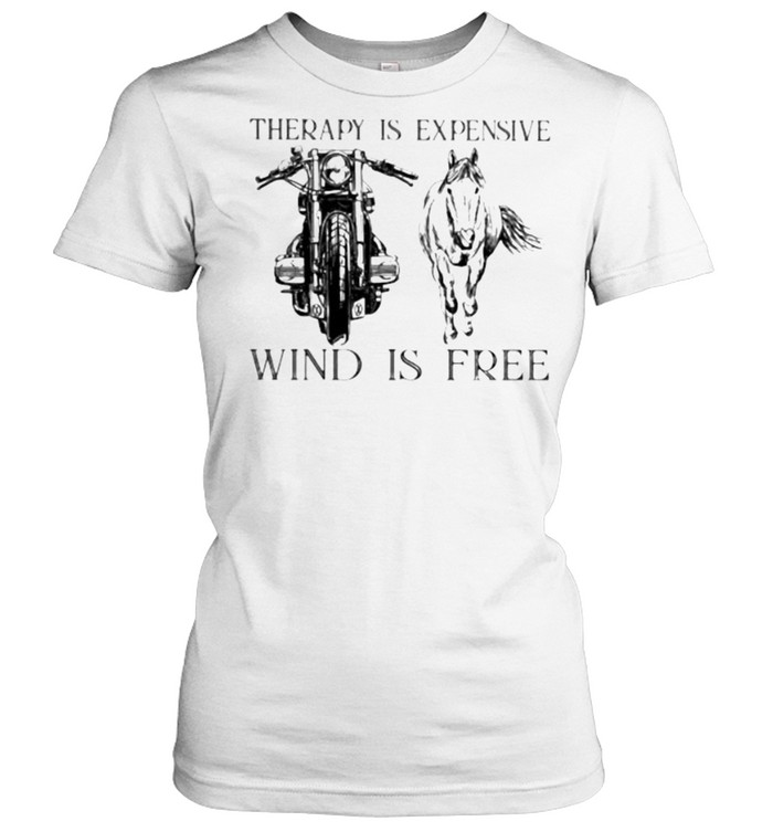 Therapy Is Expensive Wind Is Free Motorcycle And Horses  Classic Women's T-shirt