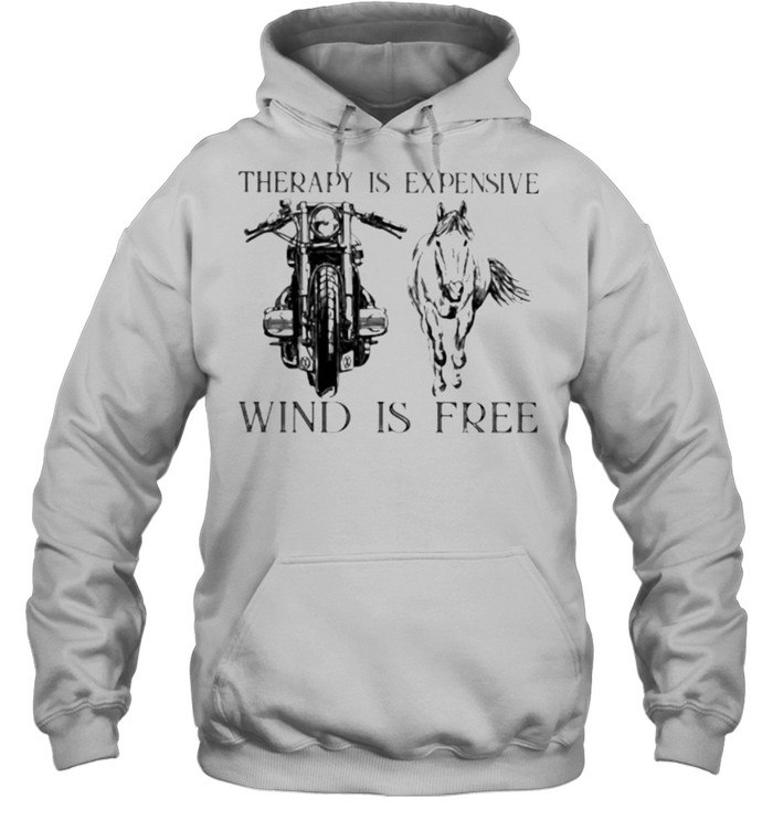 Therapy Is Expensive Wind Is Free Motorcycle And Horses  Unisex Hoodie