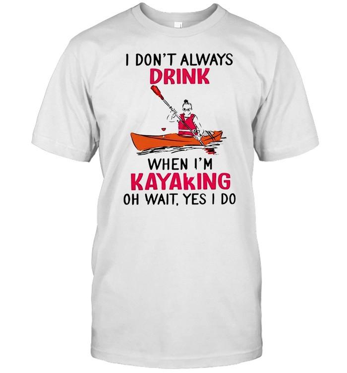 I don't always drink when I'm kayaking oh wait yes I do shirt Classic Men's T-shirt