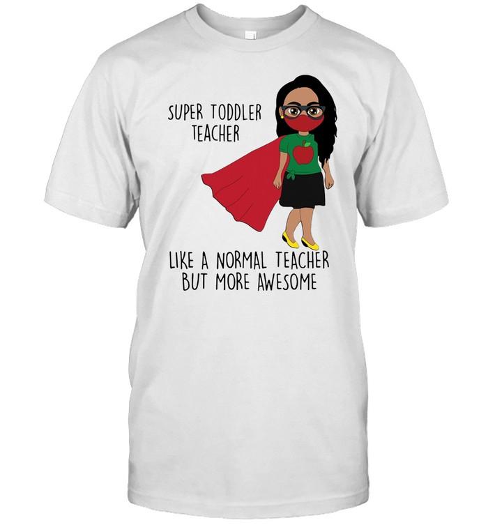 SUPER TODDLER TEACHER MORE AWESOME SHIRT Classic Men's T-shirt