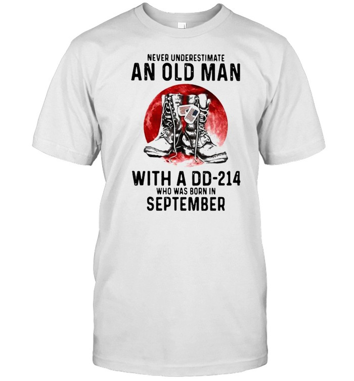Never Underestimate An Old Man With A DD 214 Who Was Born In September Blood Moon  Classic Men's T-shirt