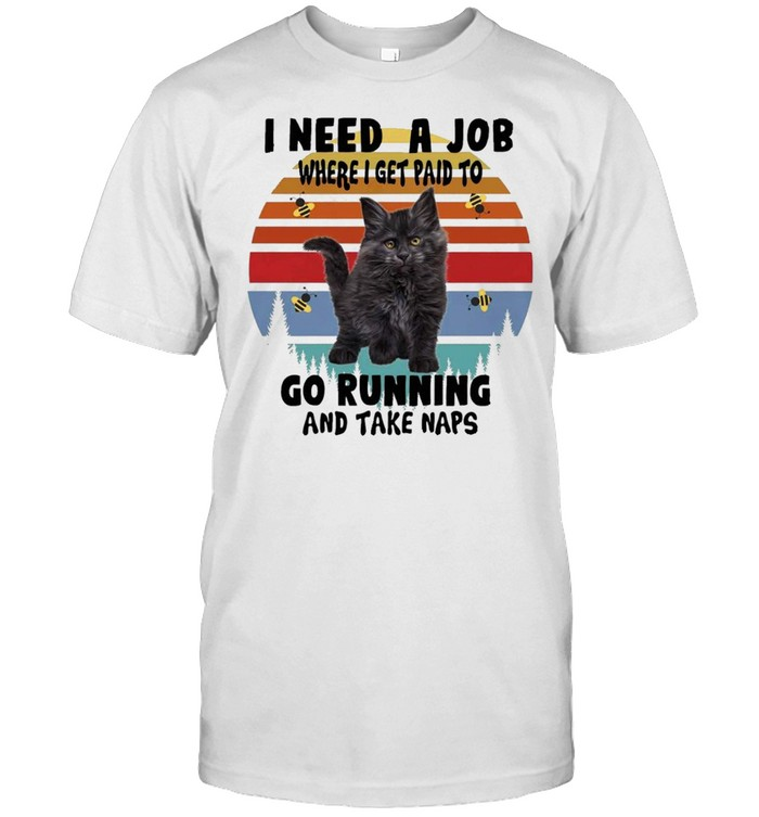 Cats I need a job where I get paid to go running and take naps shirt Classic Men's T-shirt