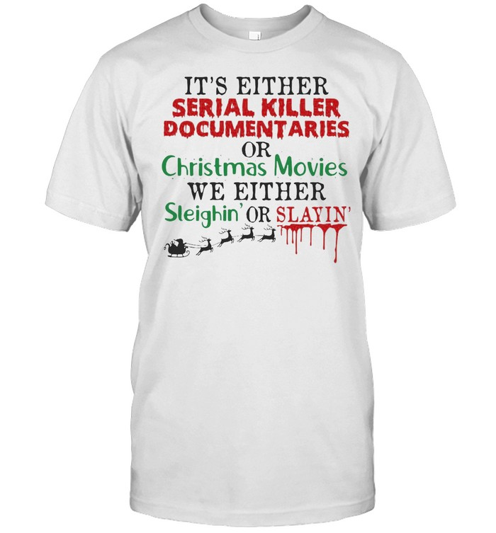 It's Either Serial Killer Documentaries Or Christmas Movies We Either Sleighin' Or Slayin' T-shirt Classic Men's T-shirt