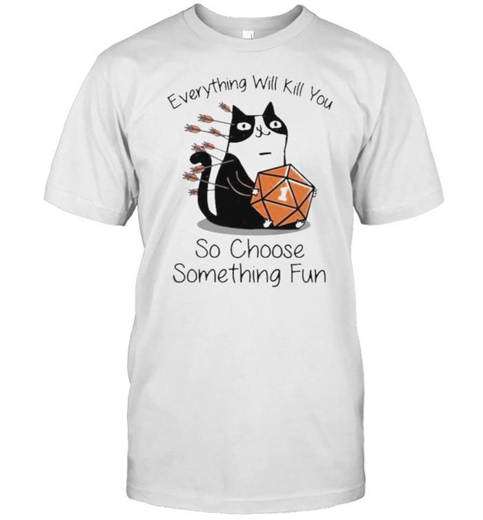 Every Thing Will Kill You So Choose Something Fun Cat Dice  Classic Men's T-shirt