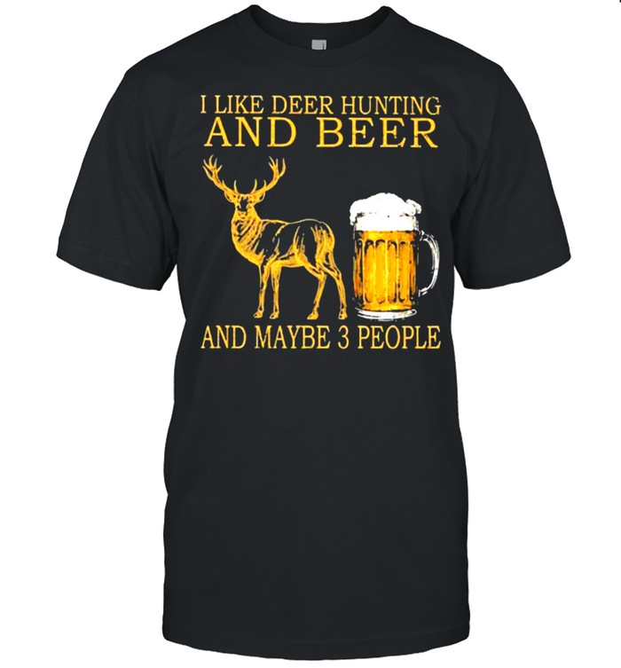 I like deer hunting and beer and maybe 3 people shirt Classic Men's T-shirt