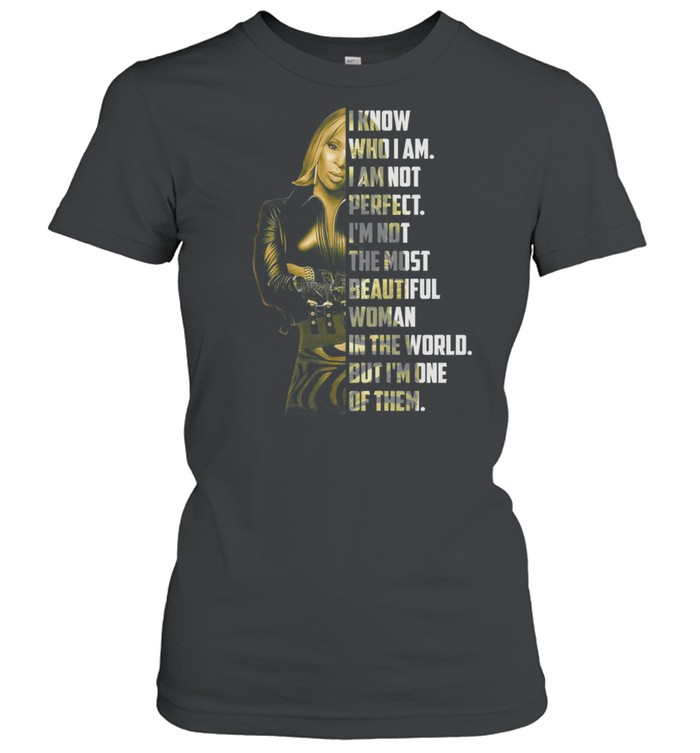 I know who I am not perfect Im not the most beautiful woman in the world shirt Classic Women's T-shirt